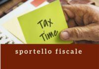 Apriamo il nostro Sportello Fiscale. Notizie e assistenza